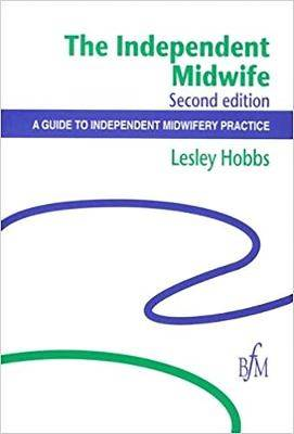 The Independent Midwife: A Guide to Independent Midwifery Practice