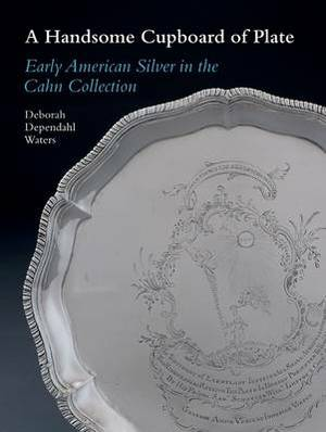 A Handsome Cupboard of Plate: Early American Silver in the Cahn Collection