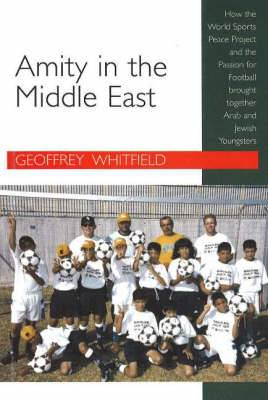 Amity in the Middle East: How the World Sports Peace Project and the Passion for Football Brought