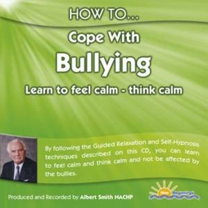 How to Cope with Bullying: Learn to Feel Calm and Think Calm
