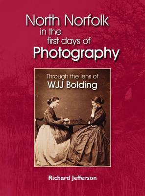 A Victorian Gentleman's North Norfolk: W. J. J. Bolding and His Place in Early Photography