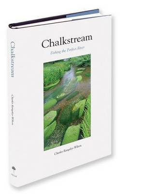 Chalkstream: Fishing the Perfect River