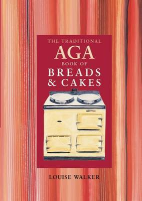 The Traditional Aga Book of Breads and Cakes