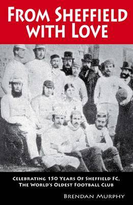 From Sheffield with Love: Celebrating 150 Years of Sheffield FC, the World's Oldest Football Club