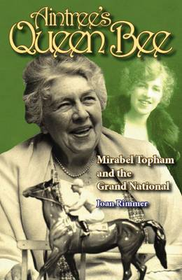 Aintree's Queen Bee: Mirabel Topham and the Grand National