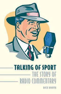Talking of Sport: The Story of Radio Commentary