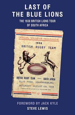 Last of the Blue Lions: The 1938 British Lions Tour of South Africa