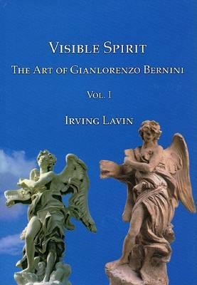 Visible Spirit: The Art of Gianlorenzo Bernini: Volume I