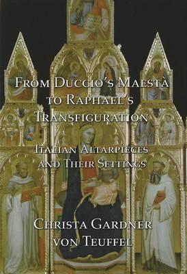 From Duccio's Maesta to Raphael's Transfiguration: Italian Altarpieces in Their Settings