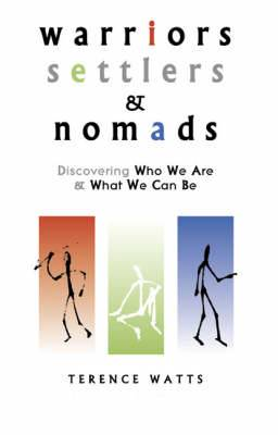 Warriors, Settlers and Nomads: Discovering Who We are and What We Can be