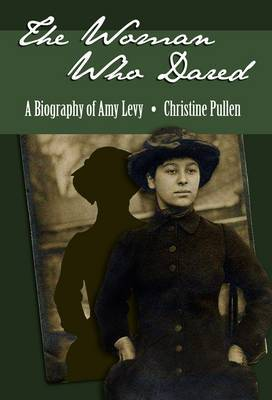 The Woman Who Dared: A Biography of Amy Levy