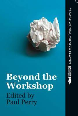 Beyond the Workshop: Creative Writing, Theory and Practice