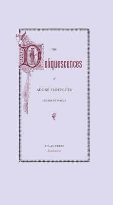 The Deliquescences of Adore Floupette: Decadent Poems: Volume 3
