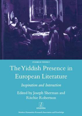 The Yiddish Presence in European Literature: Inspiration and Interaction : Selected Papers Arising from the Fourth and Fifth Mendel Friedman Conferences in Yiddish