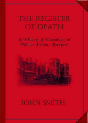 The Register of Death: A History of Execution at Walton Prison, Liverpool