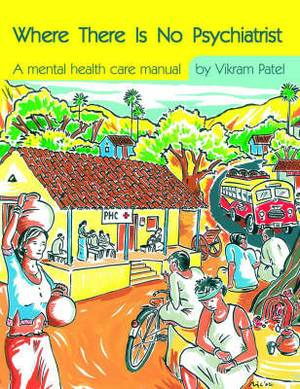 Where There Is No Psychiatrist: A mental health care manual