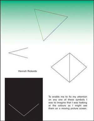 Hannah Rickards: To Enable Me to Fix My Attention on Any One of These Symbols I Was to Imagine I Was Looking at the Colours as I Might See Them on a Moving Picture Screen