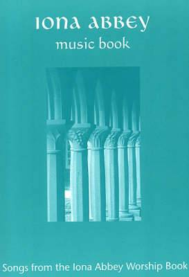 Iona Abbey Music Book: Songs from the  Iona Abbey Worship Book