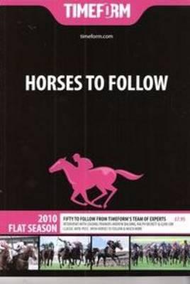 Timeform  Horses to Follow 2010 Flat: A  Timeform  Racing Publication: 2010