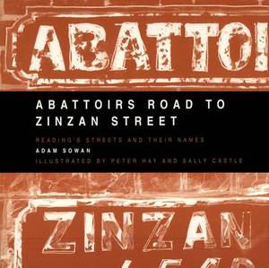 Abattoirs Road to Zinzan Street: Reading's Streets & Their Names