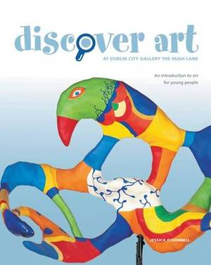 Discover Art at Dublin City Gallery the Hugh Lane: An Introduction to Modern and Contemporary Art for Young People