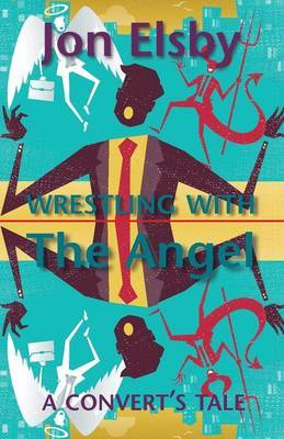 Wrestling with the Angel: A Convert's Tale