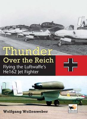 Thunder Over the Reich: Flying the Luftwaffe's He 162 Jet Fighter
