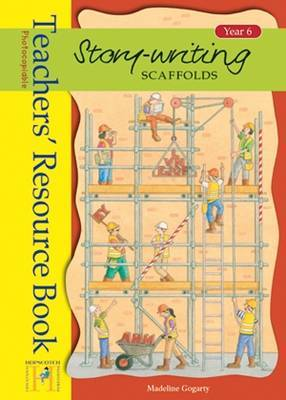 Story Writing Scaffolds: Year 6: Teachers Resource Book