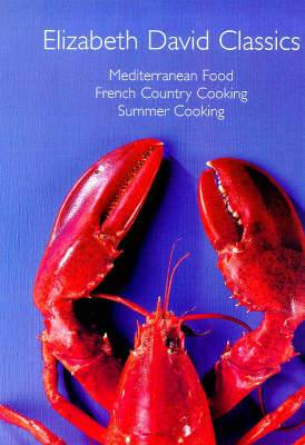 Elizabeth David Classics:  Mediterranean Food ,  French Country Cooking  and  Summer Cooking