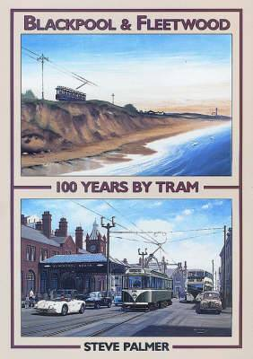 Blackpool and Fleetwood: 100 Years by Tram
