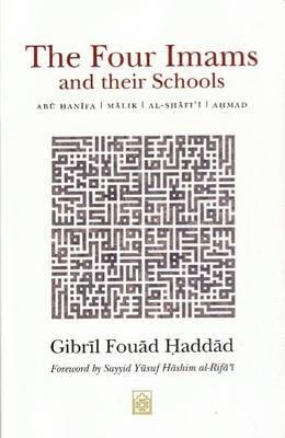 The Four Imams and Their Schools: Abu Hanifa, Malik, Al-Shafi'i, Ahmad