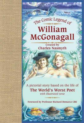 The Comic Legend of William McGonagall: A Pictorial Story Based on the Life of the World's Worst Poet with Illustrated Verse