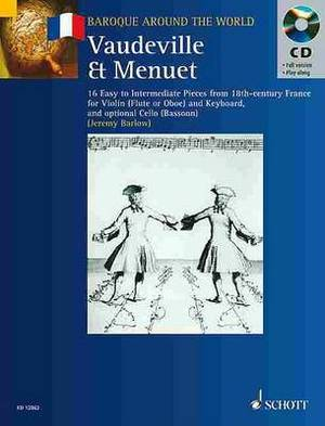 Vaudeville Et Menuet: 16 Easy to Intermediate Pieces from 18th-century France for Violin (flute, Oboe) and Piano; Cello (bassoon) Ad Lib.