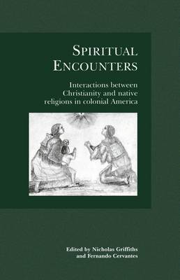 Spiritual Encounters: Interactions Between Christianity and Native Religions in Colonial America