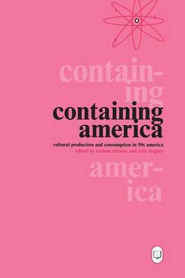 Containing America: Cultural Production and Consumption in Fifties America