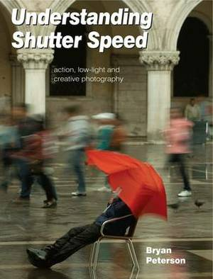 Understanding Shutter Speed: Action, Low-Light and Creative Photography