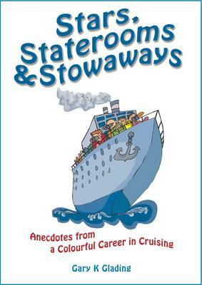 Stars, Staterooms and Stowaways: Anecdotes from a Colourful Life in Cruising