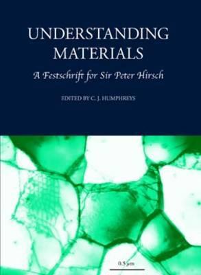 Understanding Materials: A Festschrift for Sir Peter Hirsch