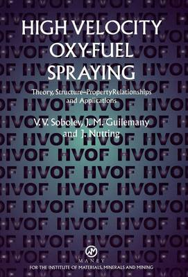 High Velocity Oxy Fuel Spraying: Theory, Structure-Property Relationships and Applications
