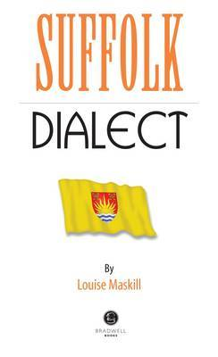 Suffolk Dialect: A Selection of Words and Anecdotes from Around Suffolk