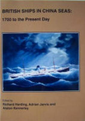 British Ships in China Seas: 1700 to the Present Day