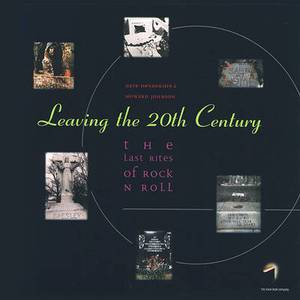 Leaving the Twentieth Century: The Last Rites of Rock 'n' Roll