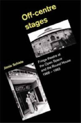 Off-centre Stages: Fringe Theatre at the Open Space and the Round House, 1968-1983