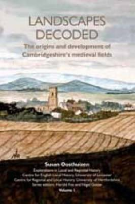 Landscapes Decoded: The Origins and Development of Cambridgeshire's Medieval Fields