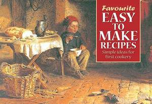 Easy to Make Recipes: Simple Ideas for First Cookery