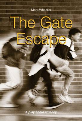 The Gate Escape: A Play About Truancy