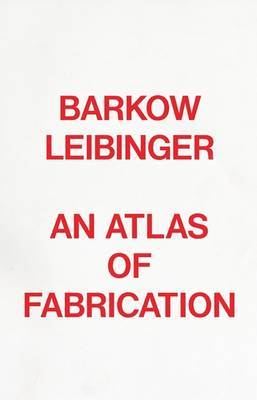 An Atlas of Fabrication: Barkow Leibinger