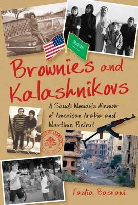 Brownies and Kalashnikovs: A Saudi Woman's Memoir of American Arabia and Wartime Beirut