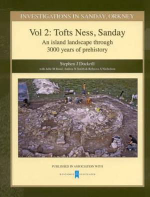 Investigations in Sanday, Orkney: An Island Landscape Through 3000 Years of Prehistory: v. 2: Island Landscape Through Three Thousand Years of Prehistory - Tofts Ness, Sanday