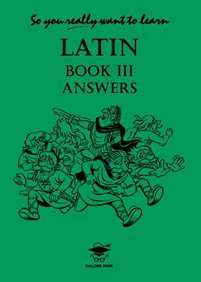 So You Really Want to Learn Latin Book III Answer Book: Book III: Answer Book